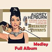 Breakfast at Tiffany's Medley: Moon River / Poor Fred / Moon River Cha Cha / Moon River / An Exceptional Friend / The Hard Way / Holly / The Big Heist / Where's the Cat? / End Title von Henry Mancini