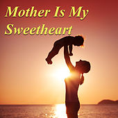 Mother Is My Sweetheart von Various Artists