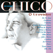Chico 50 Anos - O Trovador de Various Artists