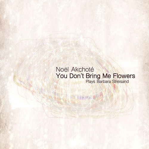 Play & Download You Don't Bring Me Flowers (Plays Barbara Streisand) by Noel Akchoté | Napster