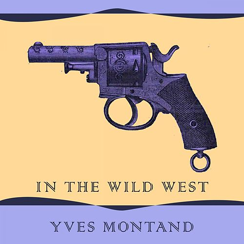 In The Wild West de Yves Montand