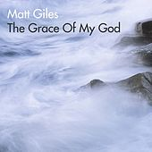 The Grace Of My God by Matt Giles
