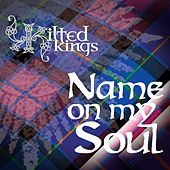 Play & Download Name on My Soul by Kilted Kings | Napster