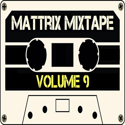 Mattrix Mixtape: Volume 9 (Deluxe Edition) by Various Artists