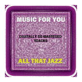 Play & Download Music For You - All That Jazz by Various Artists | Napster
