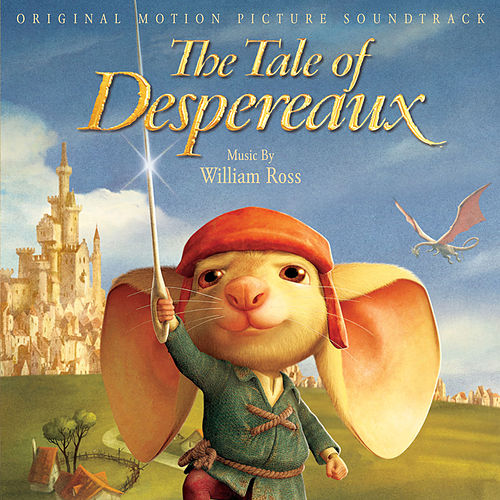 Play & Download The Tale Of Despereaux by William Ross | Napster