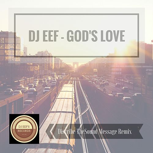 Play & Download God's Love (Discribe Thesound Message Remix) by DJ Eef | Napster