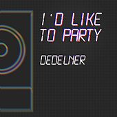 I'd Like to Party von Dedelner
