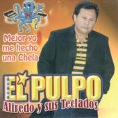 Play & Download Mejor Me Hecho Una Chela by El Pulpo Alfredo Y Sus Teclados | Napster