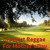 Greatest Reggae For Mother's Day von Various Artists