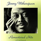 Remastered Hits (All Tracks Remastered 2017) by Jimmy Witherspoon