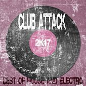 Play & Download Club Attack 2K17 (Best Of House And Electro) by Various Artists | Napster