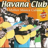 Havana Club: A Melhor Música Cubana by Various Artists