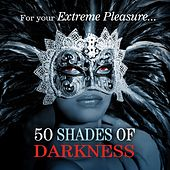 50 Shades of Darkness...... For Your Extreme Pleasure von Various Artists