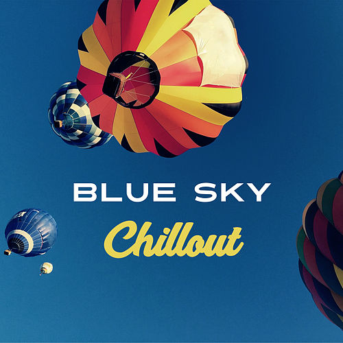 Blue Sky Chillout – Smooth Chilout Vibrations, Sexy Chill, Chil Out Lounge, Ibiza Dreams by Ibiza Chill Out
