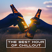 The Best Hour of Chill Out– Deep Chillout, Good Vibes Only, Relax by Top 40