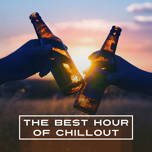 Play & Download The Best Hour of Chill Out– Deep Chillout, Good Vibes Only, Relax by Top 40 | Napster