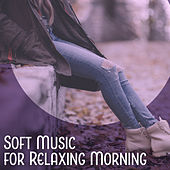 Play & Download Soft Music for Relaxing Morning – Calming Sounds, New Age Relaxation, Peaceful Music, Rest a Bit by Sounds of Nature Relaxation | Napster