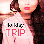 Play & Download Holiday Trip – Chill Lounge, Deep Relax, Beach Party, Holiday Songs, Deep Meditation by Electro Lounge All Stars | Napster