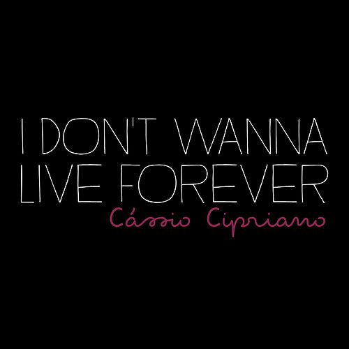 I Don't Wanna Live Forever (Acoustic) by Cássio Cipriano