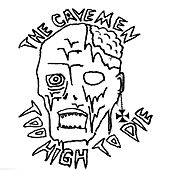 Play & Download Too High To Die b/w I'd Kill by Cave Men | Napster