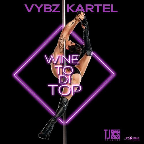 Play & Download Wine To Di Top - Single by VYBZ Kartel | Napster
