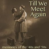 Till We Meet Again - Memories of the '40s & '50s by Various Artists