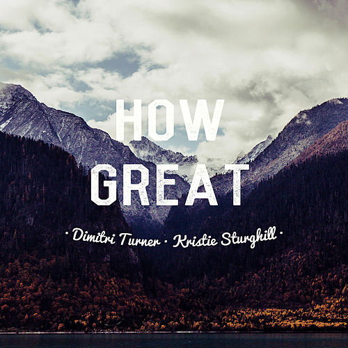 How Great by Dimitri Turner