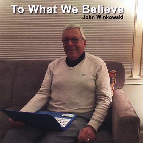 Play & Download To What We Believe by John Winkowski | Napster