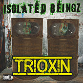 Trioxin by Isolated Beingz