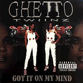 Play & Download Got It on My Mind by Ghetto Twiinz | Napster