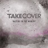 Waiting in the Moment by Take Cover