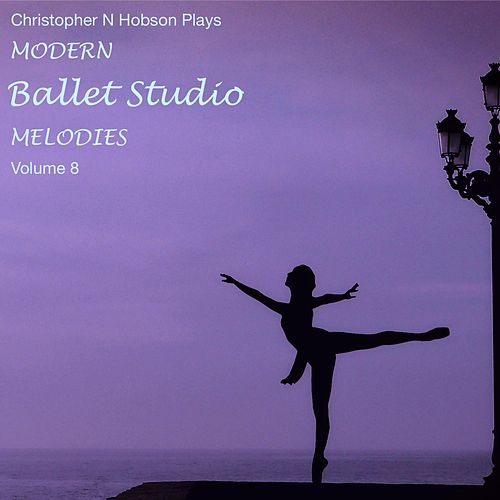 Play & Download Modern Ballet Studio Melodies, Vol. 8 by Christopher N Hobson | Napster