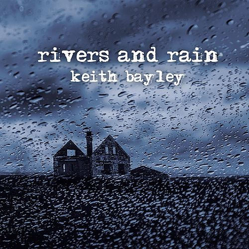 Play & Download Rivers and Rain by Keith Bailey | Napster