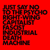 Just Say No To The Psycho Right-Wing Capitalist Fascist Industrial Death Machine by Gnod