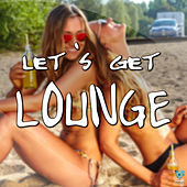 Play & Download Let's Get Lounge by Various Artists | Napster