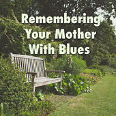 Remembering Your Mother With Blues von Various Artists