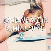 Play & Download Whenever Chillout by Various Artists | Napster
