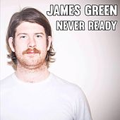 Play & Download Never Ready by James Green   Napster