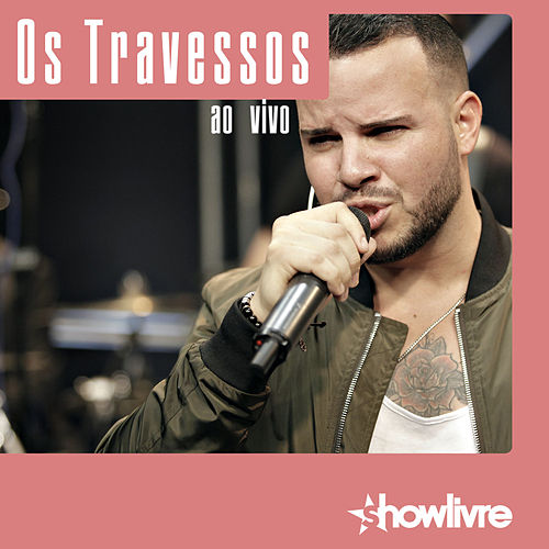 Os Travessos no Estúdio Showlivre (Ao Vivo) de Os Travessos
