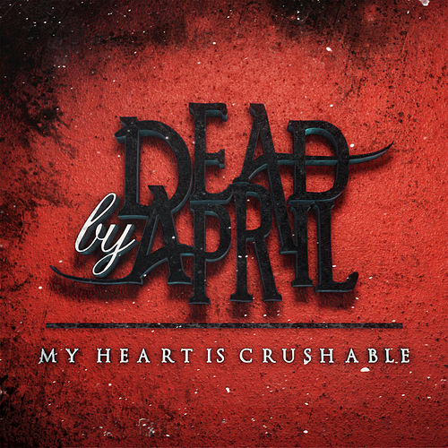 My Heart Is Crushable by Dead by April