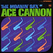 The Moanin' Sax by Ace Cannon