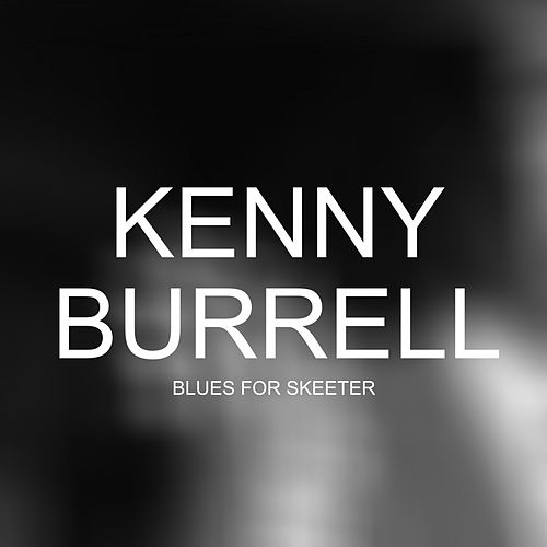Blues for Skeeter von Kenny Burrell