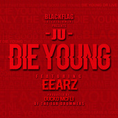 Play & Download Die Young (feat. Eearz) by J.U. | Napster
