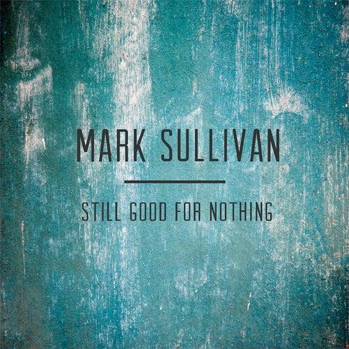 Still Good for Nothing by Mark Sullivan