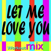 Let Me Love You (Workout Mixes) - Single by DJ Dmx