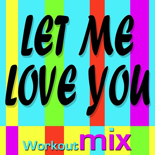 Play & Download Let Me Love You (Workout Mixes) - Single by DJ Dmx | Napster
