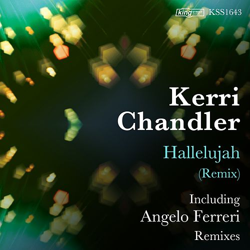 Play & Download Hallelujah (Remix) by Kerri Chandler | Napster