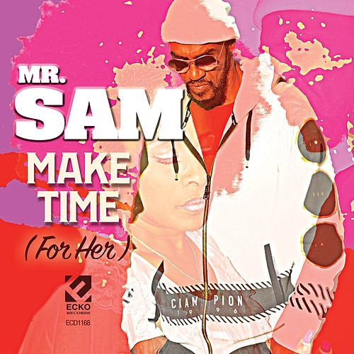 Make Time (For Her) by Mr. Sam