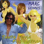 Play & Download Tanta Terra Pra Lavrar by Marc Dennis | Napster